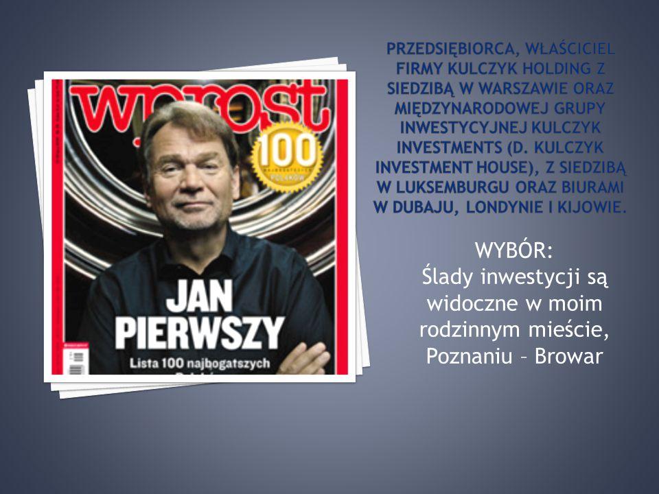 przedsiębiorca, właściciel firmy Kulczyk Holding z siedzibą w Warszawie oraz międzynarodowej grupy inwestycyjnej Kulczyk Investments (d. Kulczyk Investment House), z siedzibą w Luksemburgu oraz biurami w Dubaju, Londynie i Kijowie.