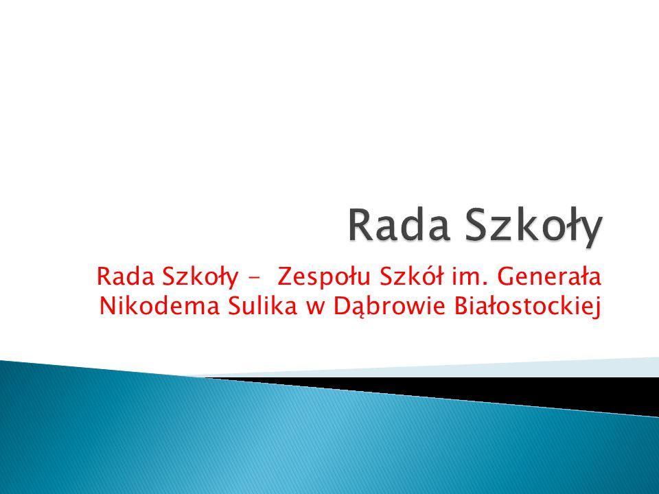 Rada Szkoły Rada Szkoły - Zespołu Szkół im. Generała Nikodema Sulika w Dąbrowie Białostockiej