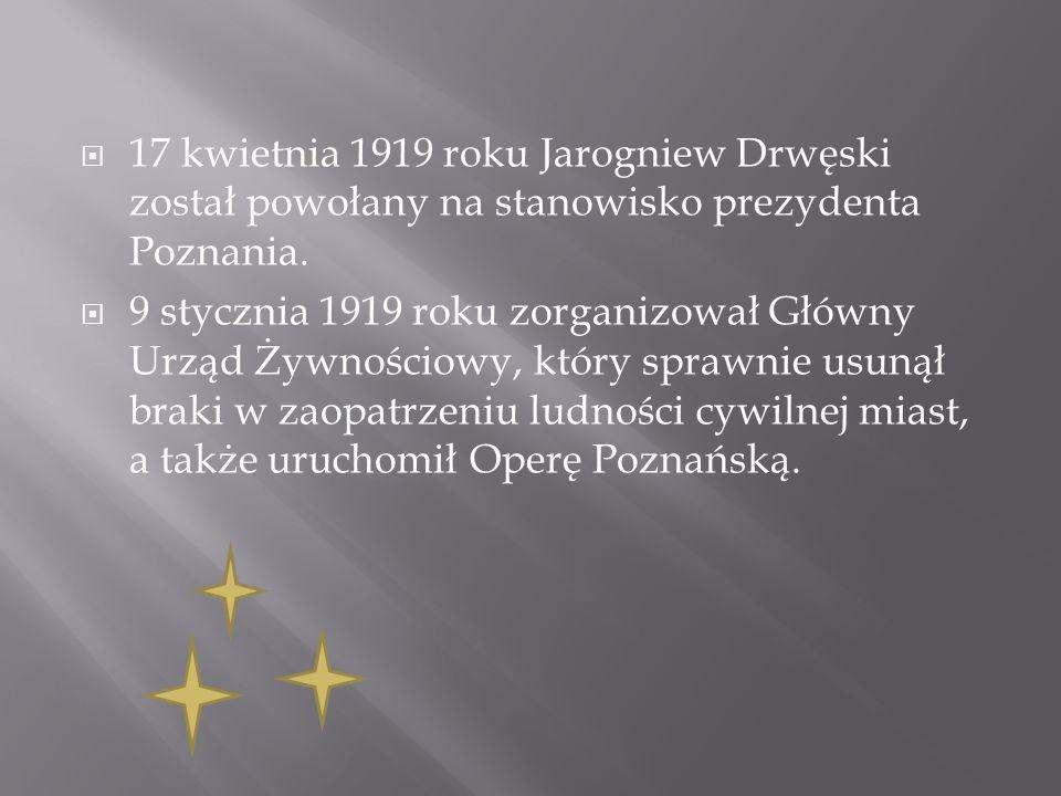 17 kwietnia 1919 roku Jarogniew Drwęski został powołany na stanowisko prezydenta Poznania.