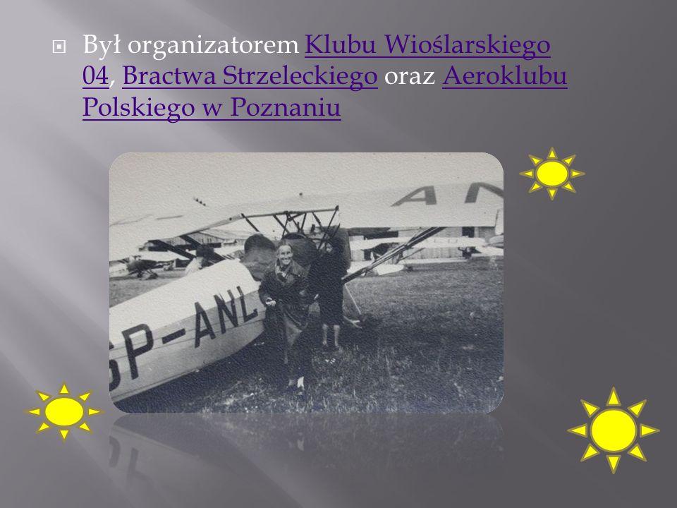 Był organizatorem Klubu Wioślarskiego 04, Bractwa Strzeleckiego oraz Aeroklubu Polskiego w Poznaniu