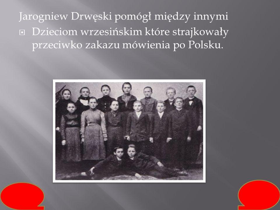 Jarogniew Drwęski pomógł między innymi