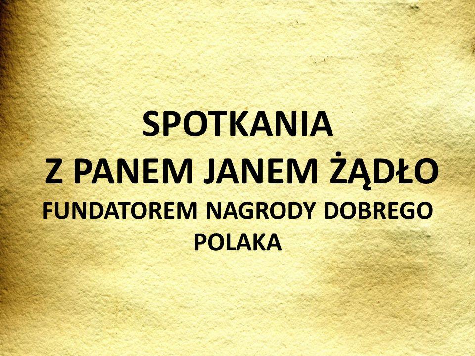 SPOTKANIA Z PANEM JANEM ŻĄDŁO FUNDATOREM NAGRODY DOBREGO POLAKA