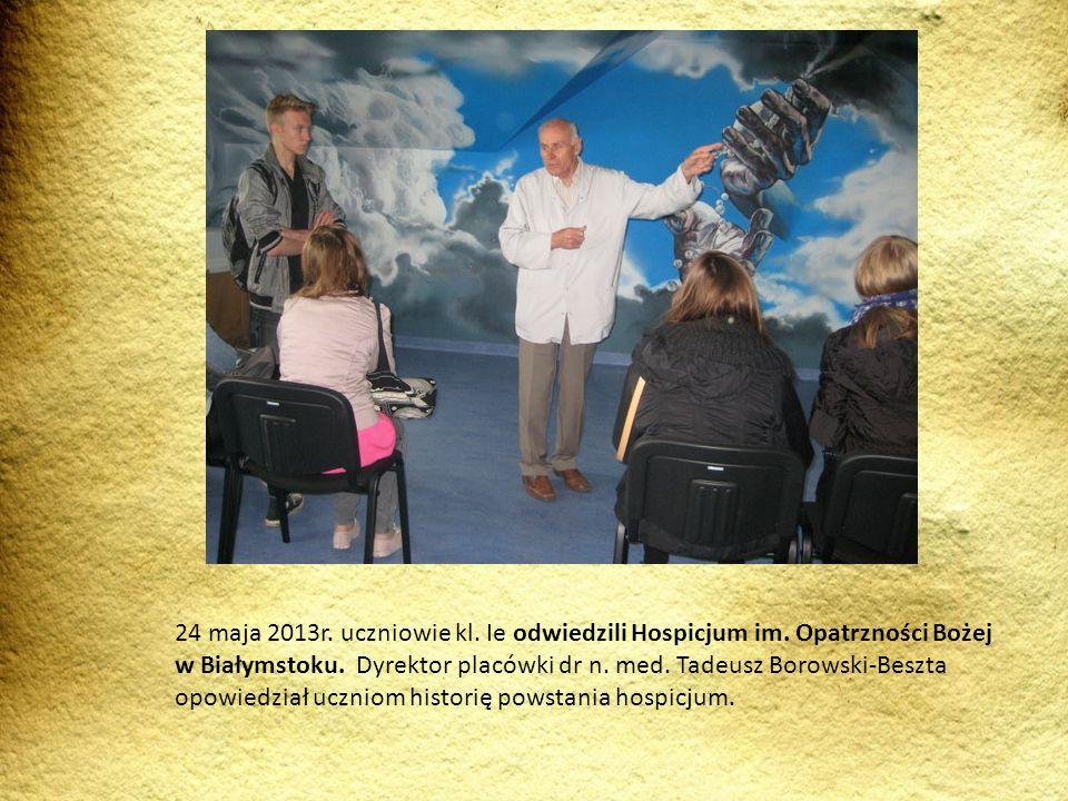 24 maja 2013r. uczniowie kl. Ie odwiedzili Hospicjum im