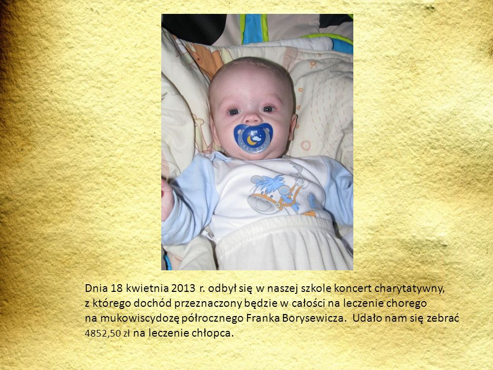 Dnia 18 kwietnia 2013 r. odbył się w naszej szkole koncert charytatywny, z którego dochód przeznaczony będzie w całości na leczenie chorego