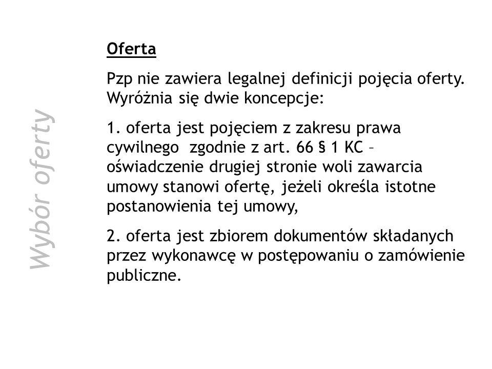 Oferta Pzp nie zawiera legalnej definicji pojęcia oferty. Wyróżnia się dwie koncepcje: