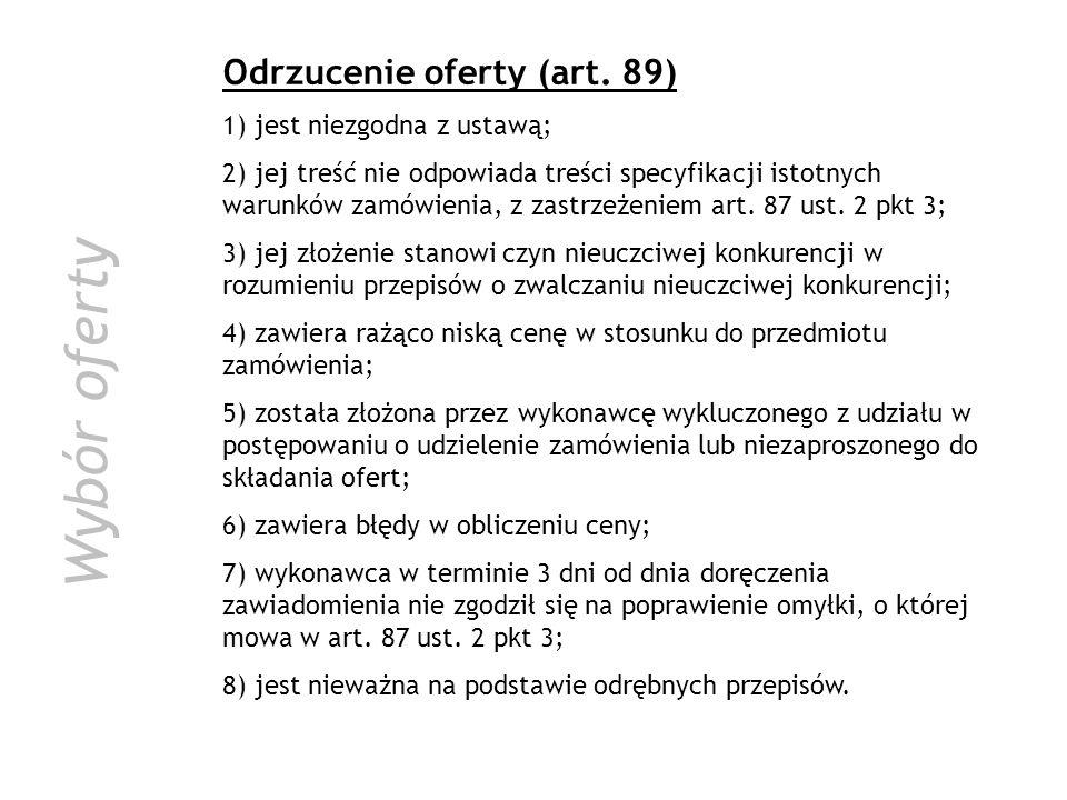 Wybór oferty Odrzucenie oferty (art. 89) 1) jest niezgodna z ustawą;