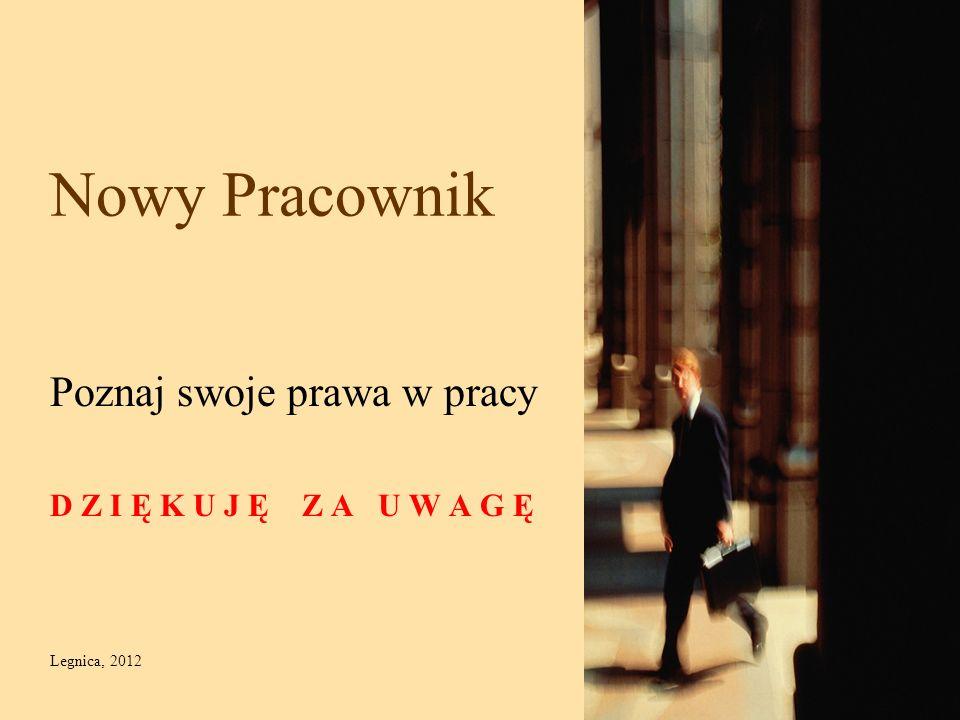 Poznaj swoje prawa w pracy D Z I Ę K U J Ę Z A U W A G Ę Legnica, 2012
