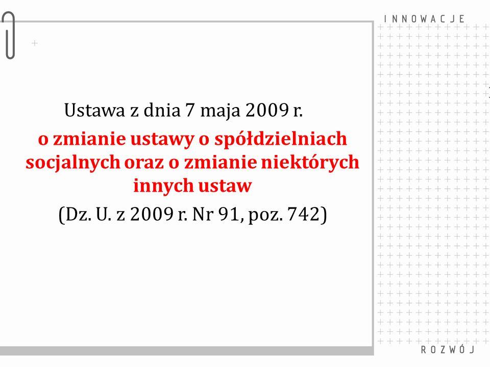 Ustawa z dnia 7 maja 2009 r.o zmianie ustawy o spółdzielniach socjalnych oraz o zmianie niektórych innych ustaw.