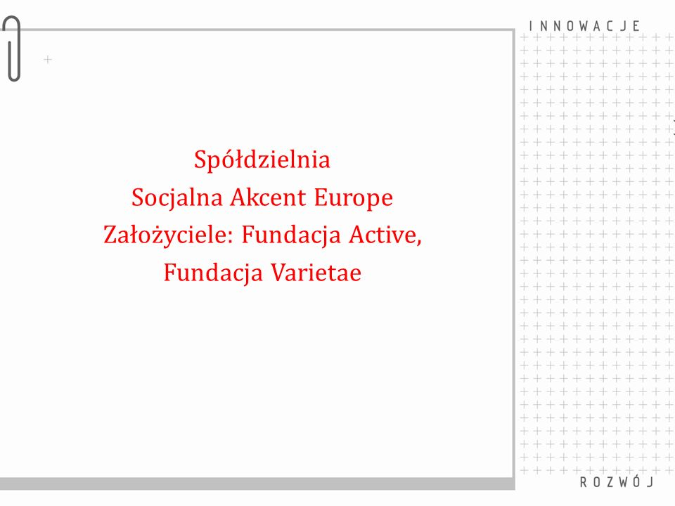 Socjalna Akcent Europe Założyciele: Fundacja Active, Fundacja Varietae