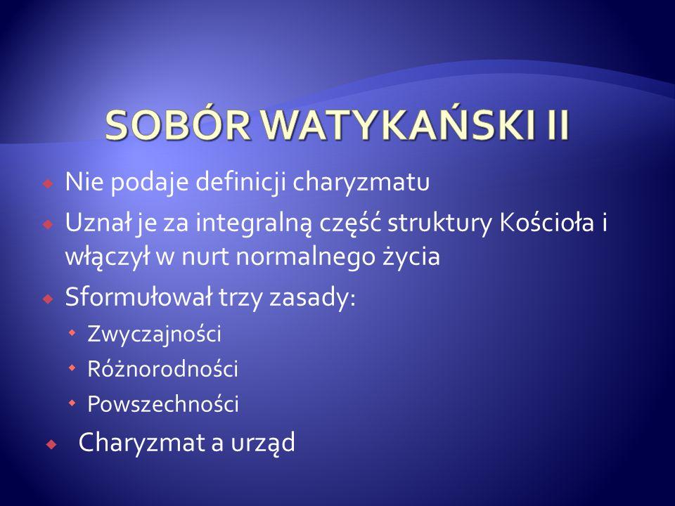 SOBÓR WATYKAŃSKI II Nie podaje definicji charyzmatu