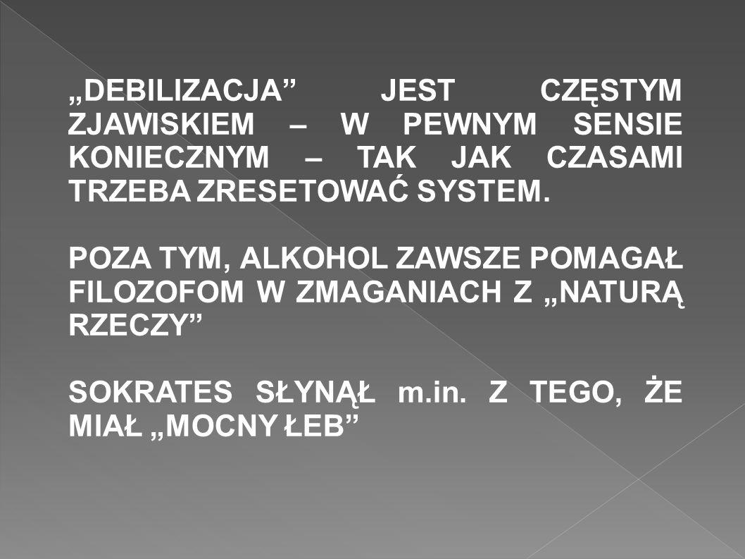 """""""DEBILIZACJA JEST CZĘSTYM ZJAWISKIEM – W PEWNYM SENSIE KONIECZNYM – TAK JAK CZASAMI TRZEBA ZRESETOWAĆ SYSTEM."""