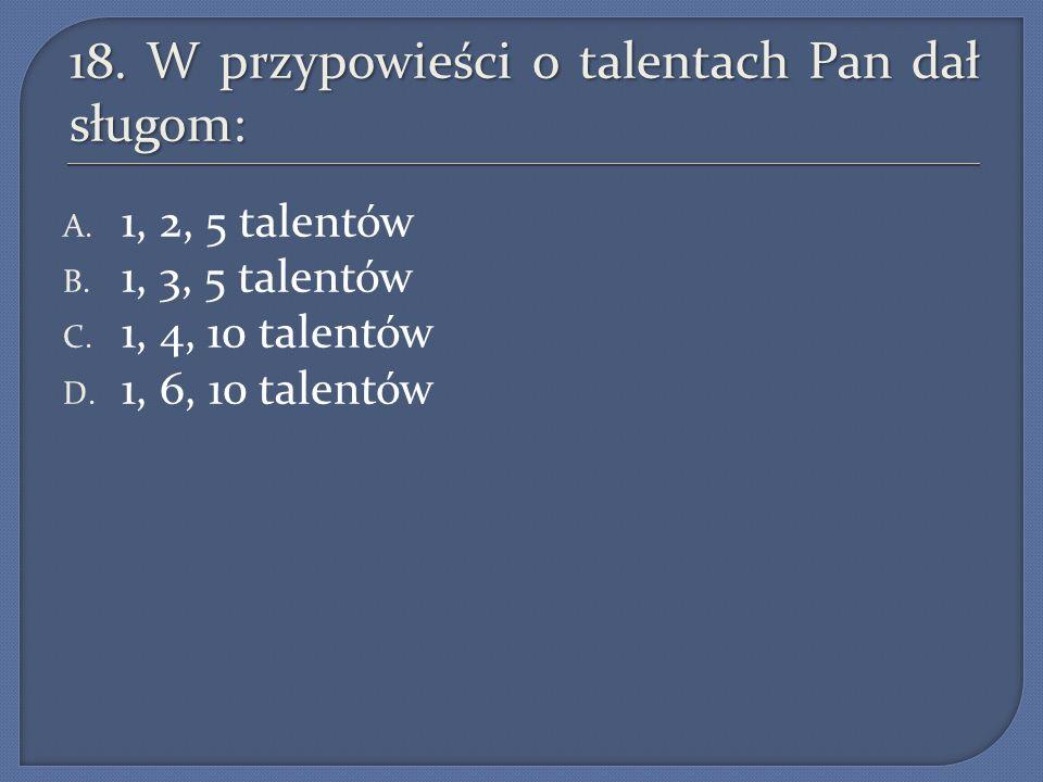 18. W przypowieści o talentach Pan dał sługom: