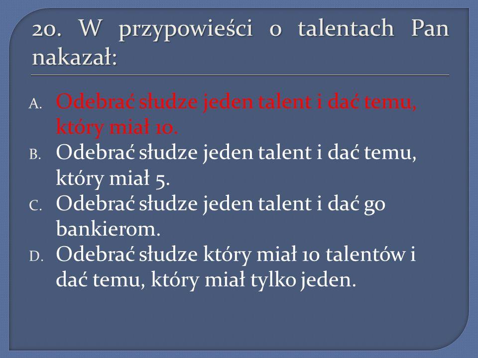 20. W przypowieści o talentach Pan nakazał: