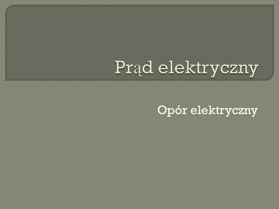 Prąd elektryczny Opór elektryczny