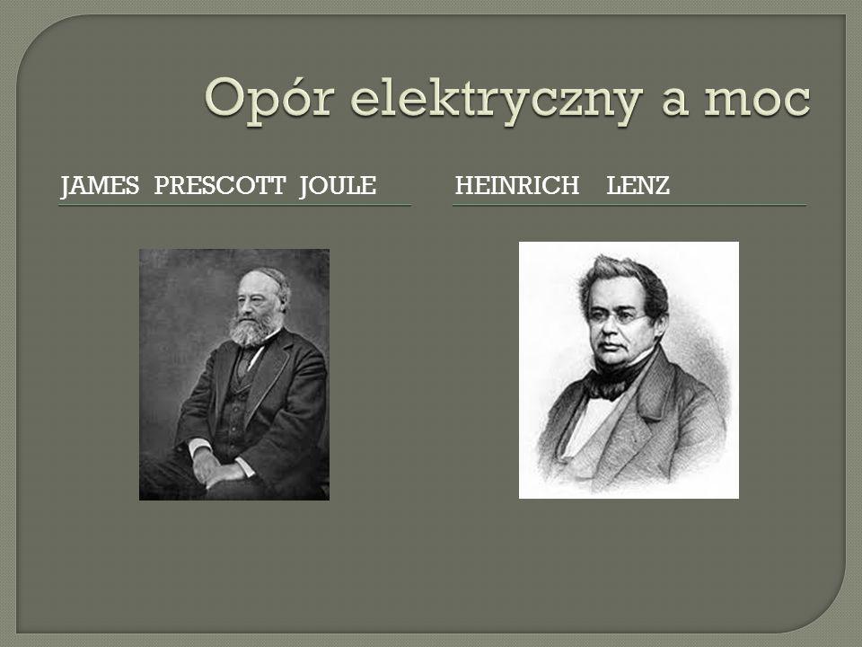 Opór elektryczny a moc James prescott joule Heinrich Lenz