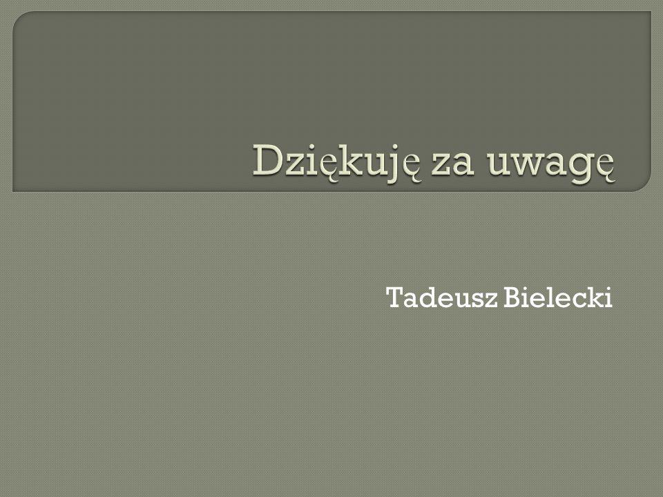 Dziękuję za uwagę Tadeusz Bielecki