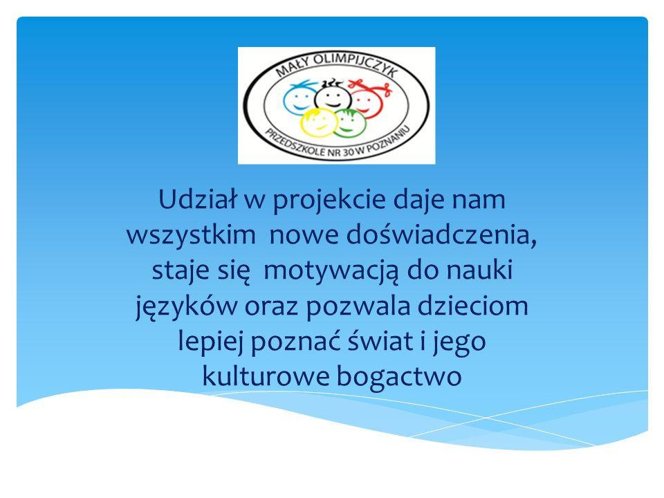Udział w projekcie daje nam wszystkim nowe doświadczenia, staje się motywacją do nauki języków oraz pozwala dzieciom lepiej poznać świat i jego kulturowe bogactwo