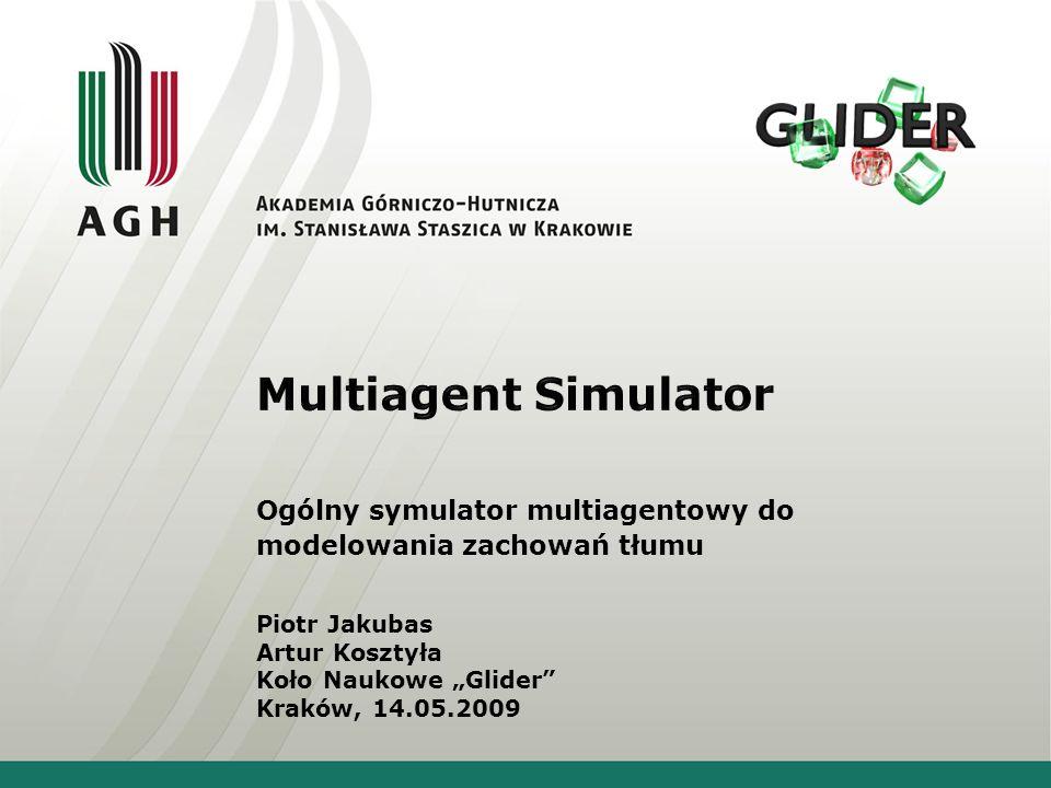 Multiagent Simulator Ogólny symulator multiagentowy do modelowania zachowań tłumu. Piotr Jakubas.