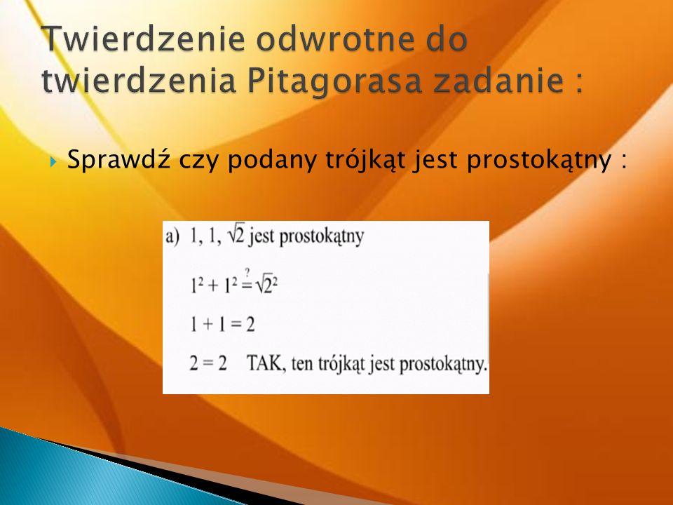 Twierdzenie odwrotne do twierdzenia Pitagorasa zadanie :