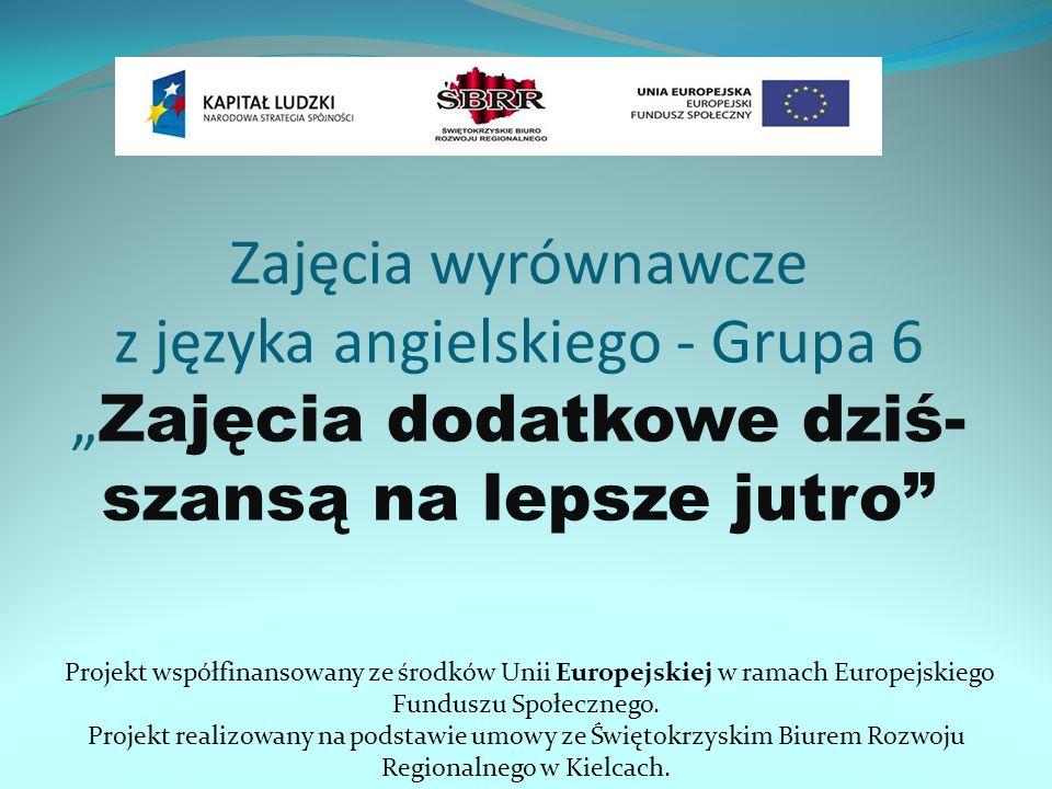 """Zajęcia wyrównawcze z języka angielskiego - Grupa 6 """"Zajęcia dodatkowe dziś- szansą na lepsze jutro"""