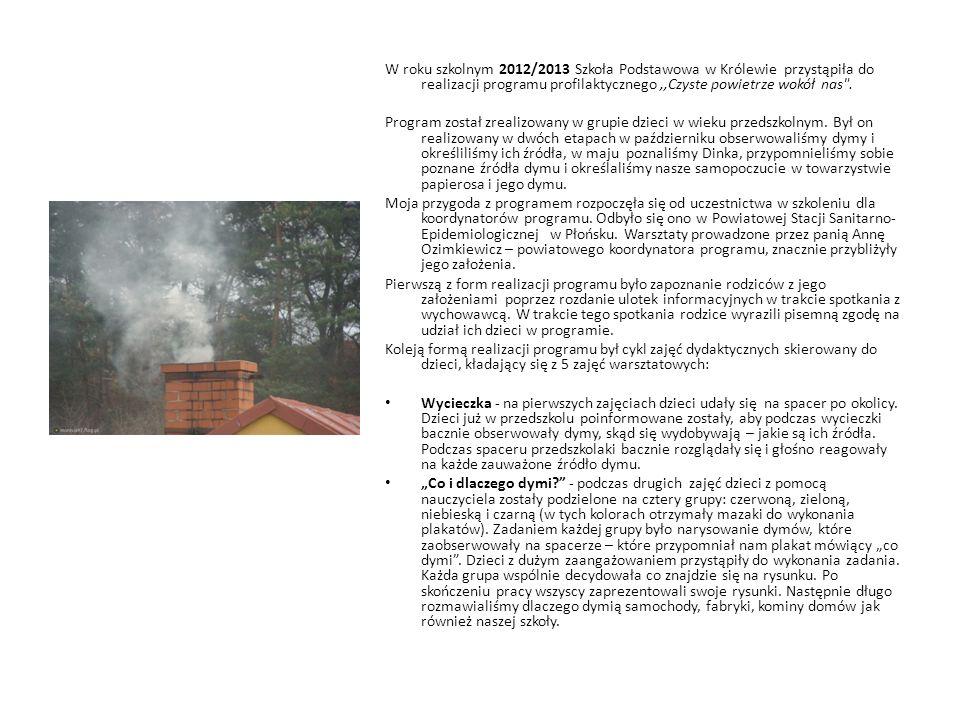 W roku szkolnym 2012/2013 Szkoła Podstawowa w Królewie przystąpiła do realizacji programu profilaktycznego ,,Czyste powietrze wokół nas .