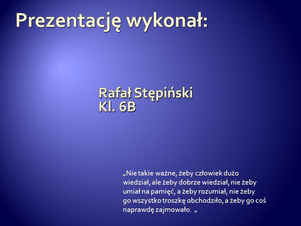 Prezentację wykonał: Rafał Stępiński Kl. 6B Rafał Stępiński Kl. 6B