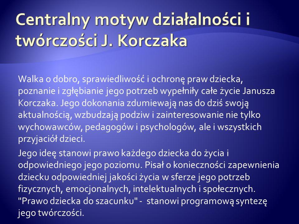 Centralny motyw działalności i twórczości J. Korczaka