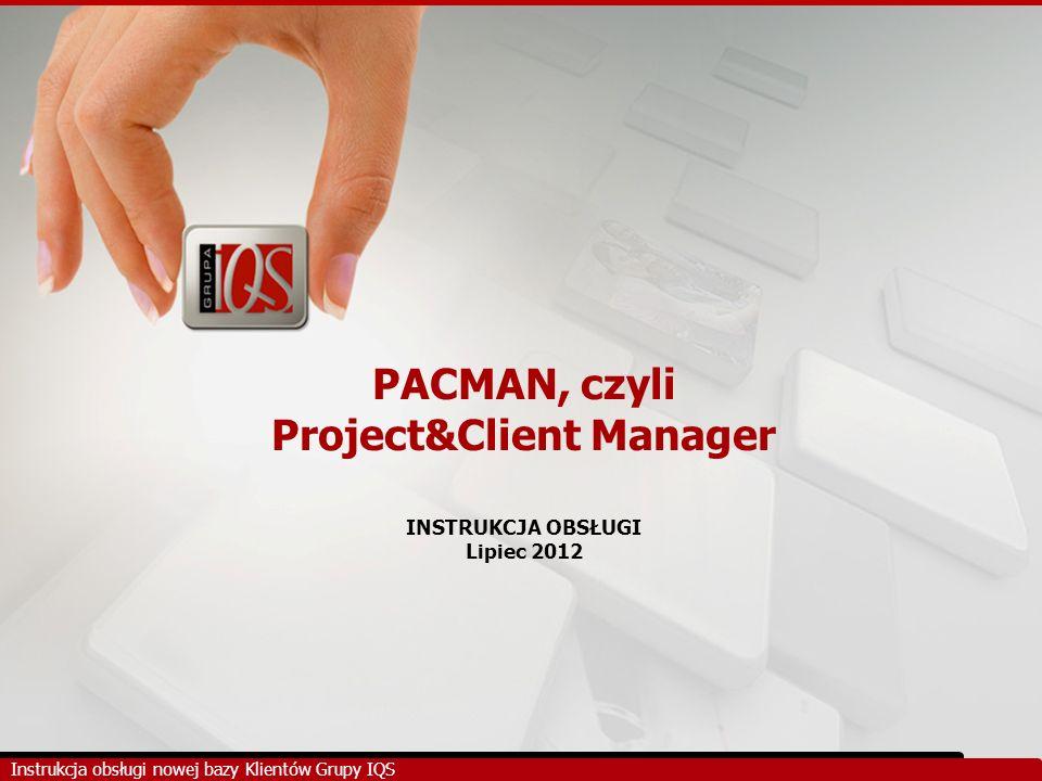 PACMAN, czyli Project&Client Manager INSTRUKCJA OBSŁUGI Lipiec 2012
