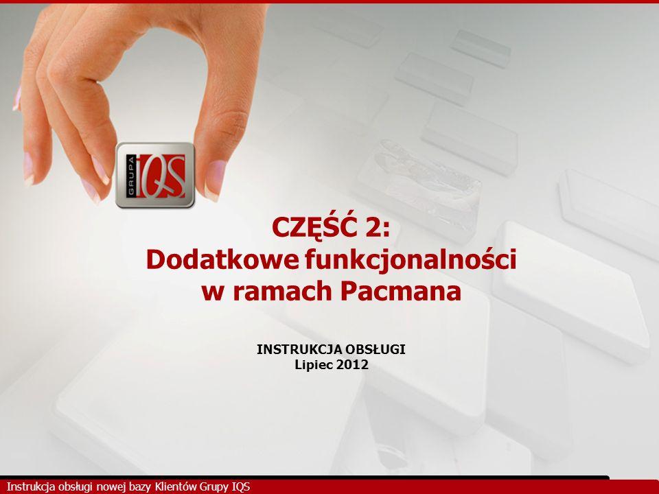 CZĘŚĆ 2: Dodatkowe funkcjonalności w ramach Pacmana INSTRUKCJA OBSŁUGI Lipiec 2012