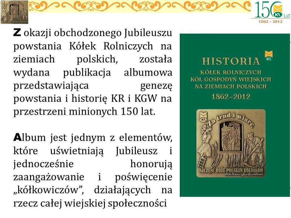 Z okazji obchodzonego Jubileuszu powstania Kółek Rolniczych na ziemiach polskich, została wydana publikacja albumowa przedstawiająca genezę powstania i historię KR i KGW na przestrzeni minionych 150 lat.