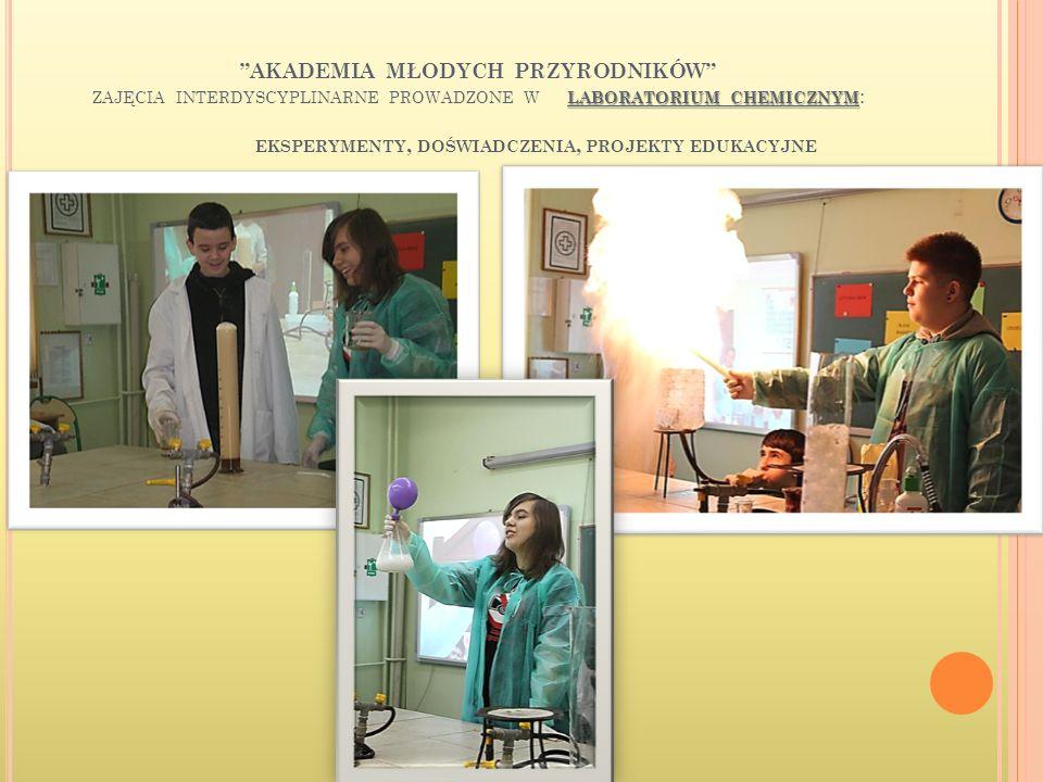 AKADEMIA MŁODYCH PRZYRODNIKÓW zajęcia interdyscyplinarne prowadzone w laboratorium chemicznym: eksperymenty, doświadczenia, projekty edukacyjne