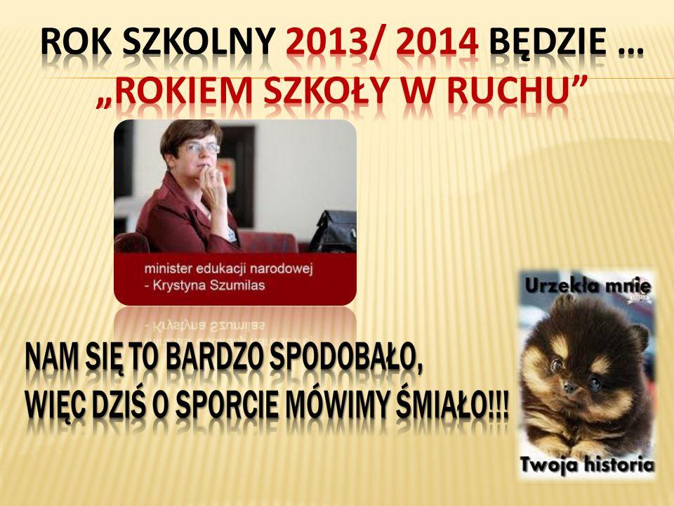 """ROK SZKOLNY 2013/ 2014 BĘDZIE … """"ROKIEM SZKOŁY W RUCHU"""