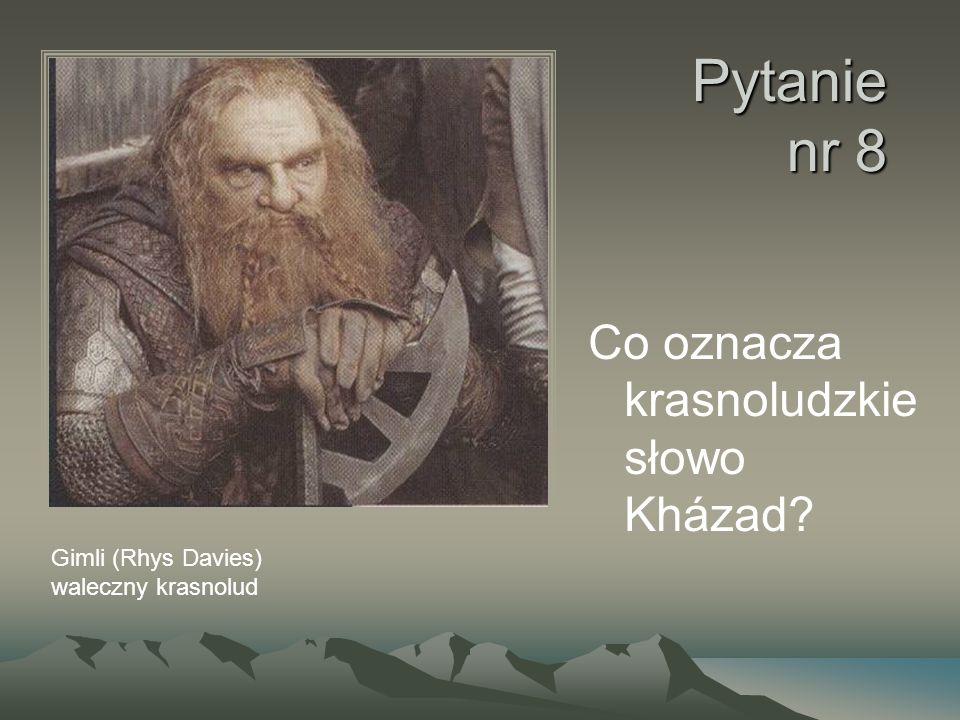 Pytanie nr 8 Co oznacza krasnoludzkie słowo Kházad