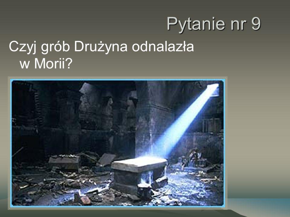 Pytanie nr 9 Czyj grób Drużyna odnalazła w Morii