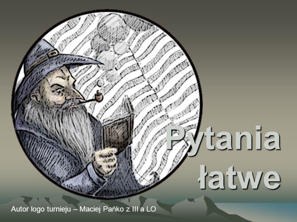 Pytania łatwe Autor logo turnieju – Maciej Pańko z III a LO