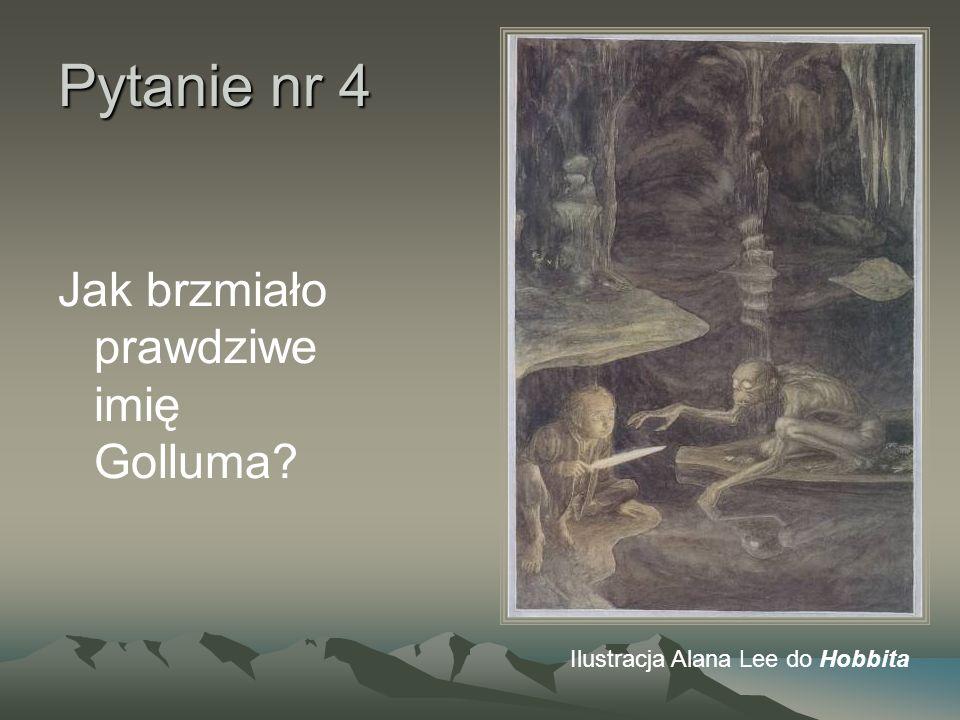 Pytanie nr 4 Jak brzmiało prawdziwe imię Golluma