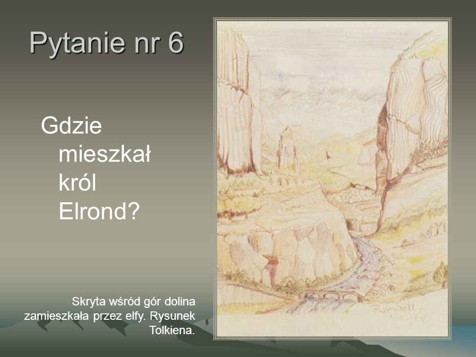 Pytanie nr 6 Gdzie mieszkał król Elrond