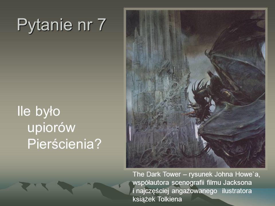 Pytanie nr 7 Ile było upiorów Pierścienia
