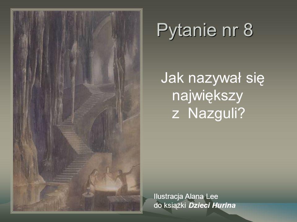 Pytanie nr 8 Jak nazywał się największy z Nazguli