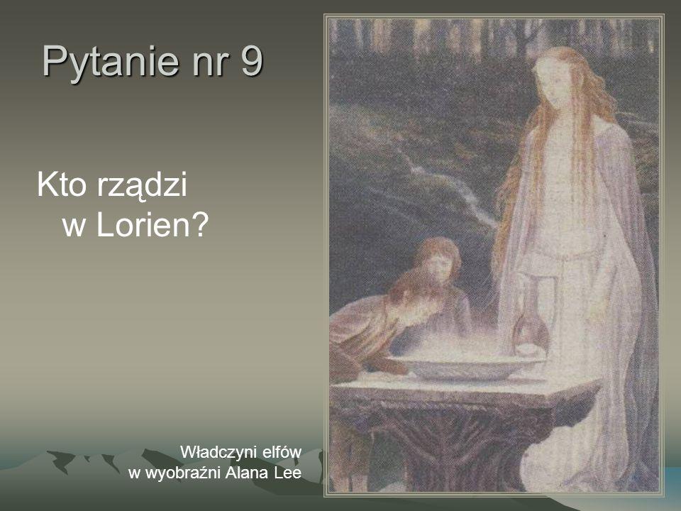 Pytanie nr 9 Kto rządzi w Lorien