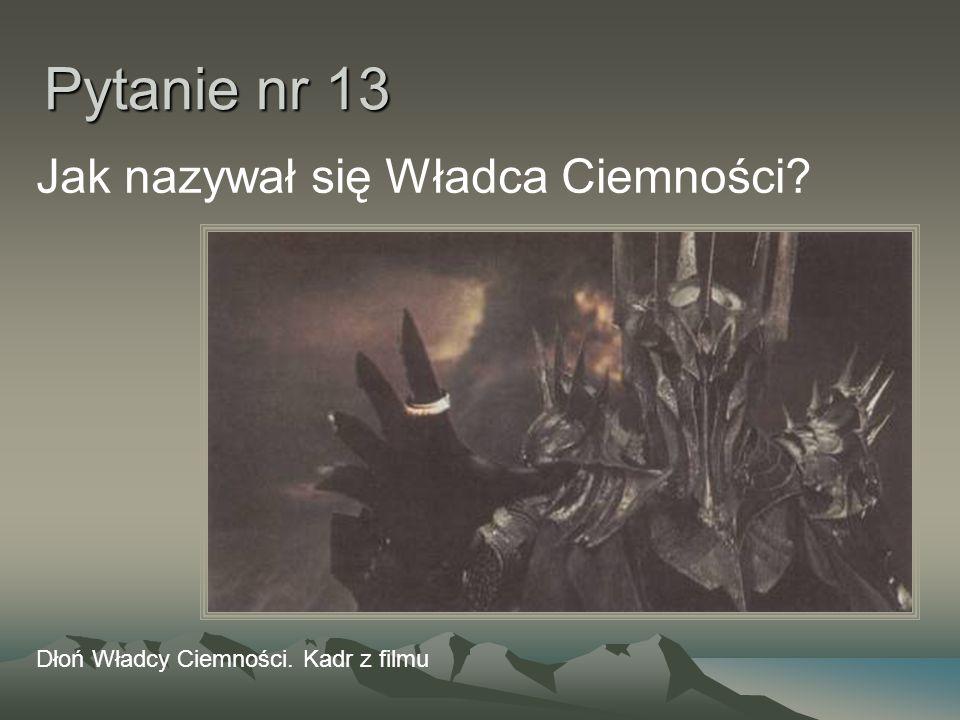 Pytanie nr 13 Jak nazywał się Władca Ciemności