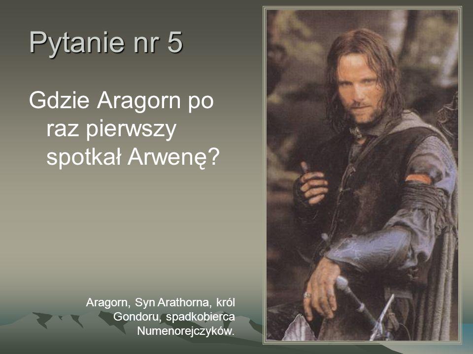 Pytanie nr 5 Gdzie Aragorn po raz pierwszy spotkał Arwenę