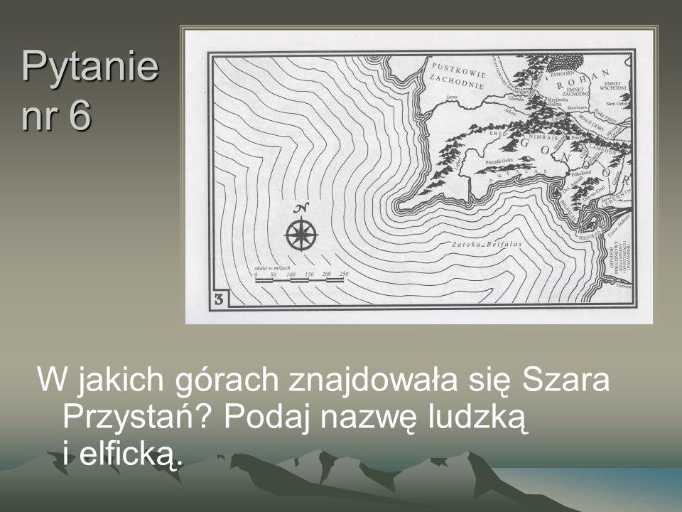 Pytanie nr 6 W jakich górach znajdowała się Szara Przystań Podaj nazwę ludzką i elficką.