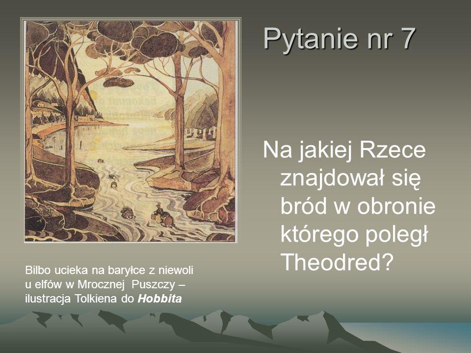 Pytanie nr 7 Na jakiej Rzece znajdował się bród w obronie którego poległ Theodred