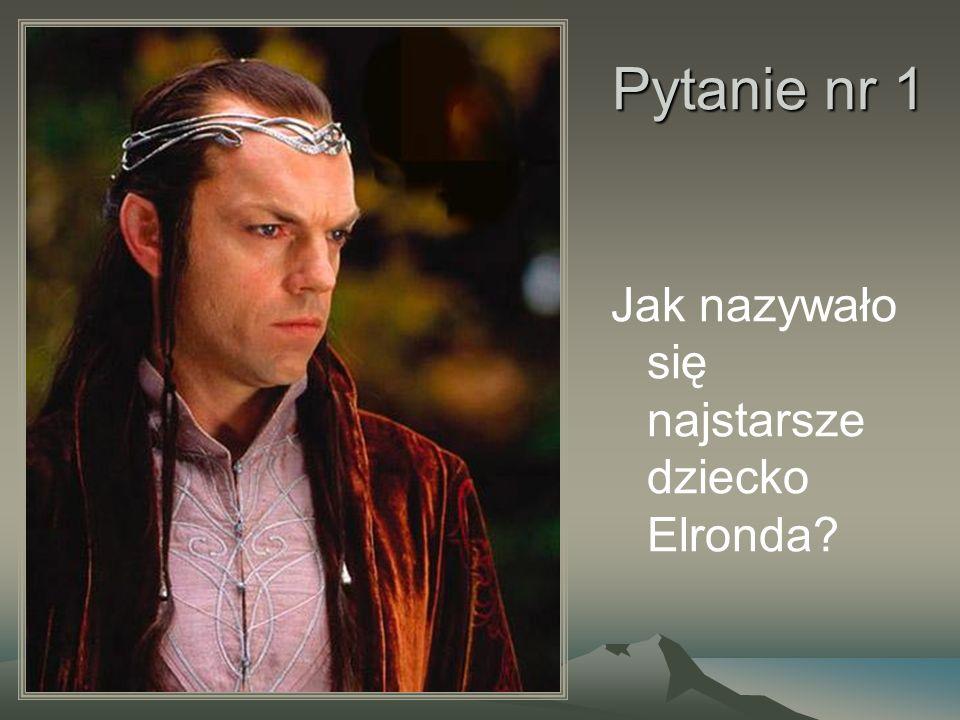 Pytanie nr 1 Jak nazywało się najstarsze dziecko Elronda