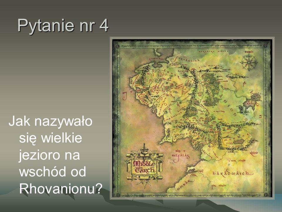 Pytanie nr 4 Jak nazywało się wielkie jezioro na wschód od Rhovanionu