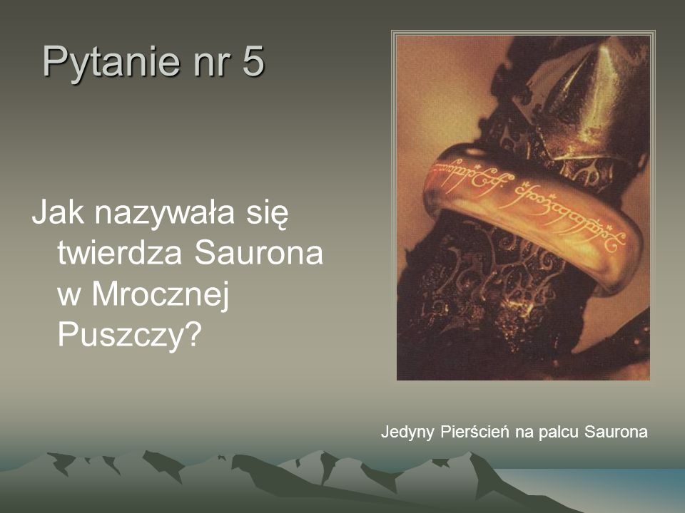 Pytanie nr 5 Jak nazywała się twierdza Saurona w Mrocznej Puszczy