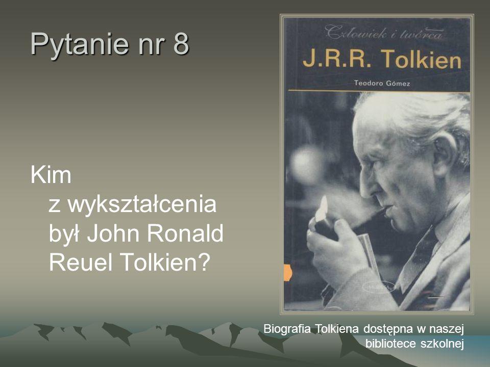 Pytanie nr 8 Kim z wykształcenia był John Ronald Reuel Tolkien