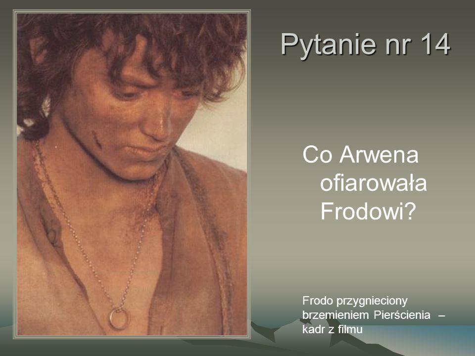 Pytanie nr 14 Co Arwena ofiarowała Frodowi