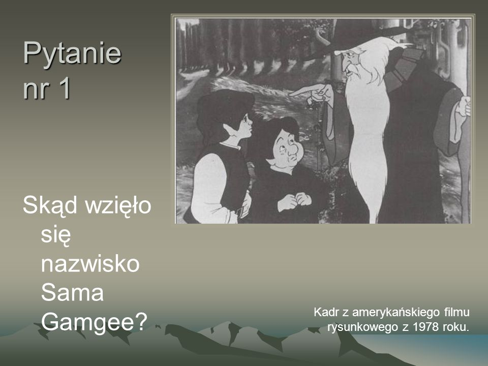 Pytanie nr 1 Skąd wzięło się nazwisko Sama Gamgee